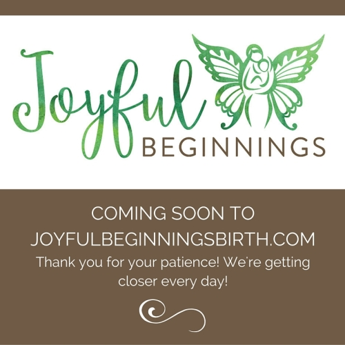 Coming soon tojoyfulbeginningsbirth.com